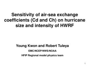 Sensitivity of air-sea exchange coefficients (Cd and Ch) on hurricane size and intensity of HWRF