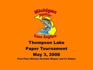 Thompson Lake  Paper Tournament May 3, 2008 First Place Winners Brandan Wagner and CJ Hatton
