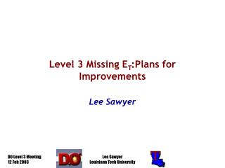 Level 3 Missing E T :Plans for Improvements