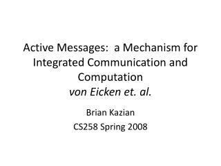 Active Messages:  a Mechanism for Integrated Communication and Computation   von  Eicken  et. al.