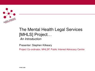 The Mental Health Legal Services [MHLS] Project   An Introduction