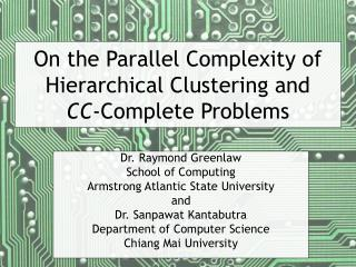 On the Parallel Complexity of Hierarchical Clustering and  CC -Complete Problems