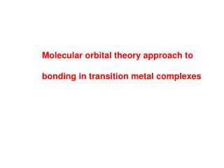 Molecular orbital theory approach to         bonding in transition metal complexes