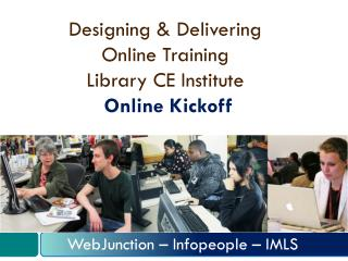 Designing & Delivering  Online Training  Library CE Institute Online Kickoff