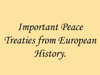 Important Peace Treaties from European History.