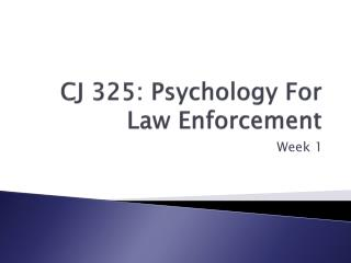 CJ 325: Psychology For Law Enforcement