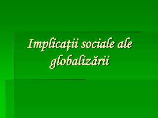 Implica ţii sociale ale globalizării
