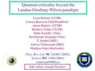 Leon Balents (UCSB) Lorenz Bartosch (Yale/Frankfurt) Anton Burkov (UCSB) Matthew Fisher (UCSB)