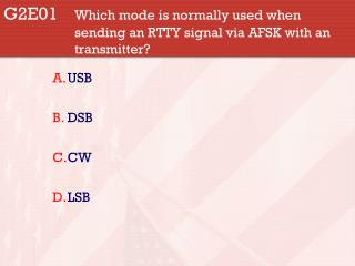 G2E01  	Which mode is normally used when 			sending an RTTY signal via AFSK with an 		transmitter?