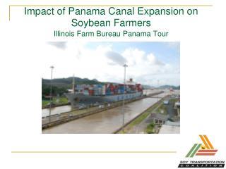 Impact of Panama Canal Expansion on Soybean Farmers Illinois Farm Bureau Panama Tour
