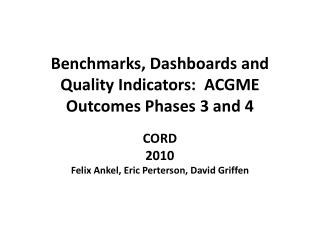 Benchmarks, Dashboards and Quality Indicators: ACGME  Outcomes Phases  3 and 4