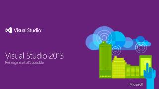 Visual Studio 2013 Reimagine what's possible