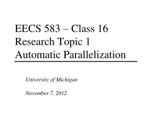 EECS 583 � Class 16 Research Topic 1 Automatic Parallelization