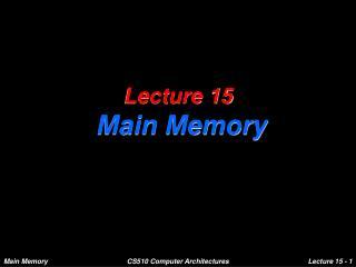 Lecture 15 Main Memory