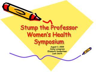 Stump the Professor Women�s Health Symposium