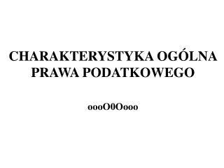 CHARAKTERYSTYKA OG�LNA PRAWA PODATKOWEGO oooO0Oooo