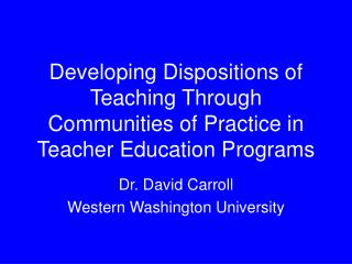 Developing Dispositions of Teaching Through Communities of Practice in Teacher Education Programs