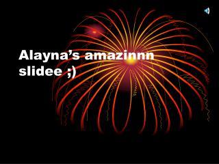 Alayna's amazinnn slidee ;)