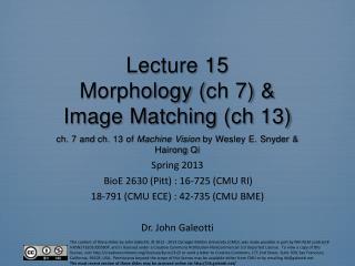 Spring  2013 BioE  2630 (Pitt) : 16-725 (CMU RI) 18-791 (CMU ECE) : 42-735 (CMU BME)