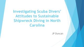 Investigating Scuba Divers� Attitudes to Sustainable Shipwreck Diving in North Carolina