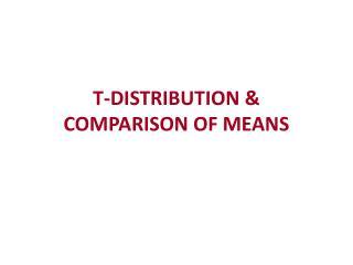 T-DISTRIBUTION & COMPARISON OF MEANS