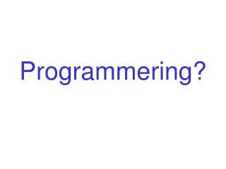 Programmering?