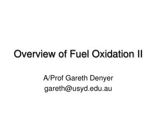 Overview of Fuel Oxidation II