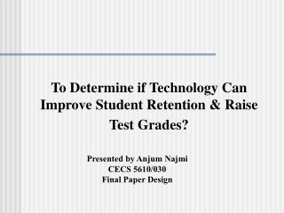 To Determine if Technology Can  Improve Student Retention & Raise Test Grades?