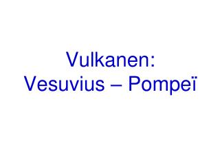 Vulkanen:  Vesuvius � Pompe�