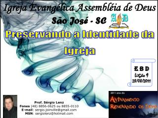 Prof. Sérgio Lenz Fones  (48) 8856-0625 ou 8855-0110 E-mail : sergio.joinville@gmail
