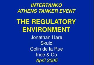 INTERTANKO ATHENS TANKER EVENT THE REGULATORY ENVIRONMENT