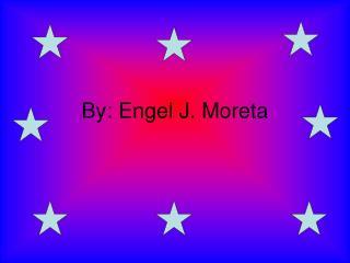 By: Engel J. Moreta