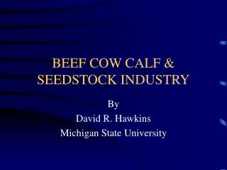 BEEF COW CALF & SEEDSTOCK INDUSTRY