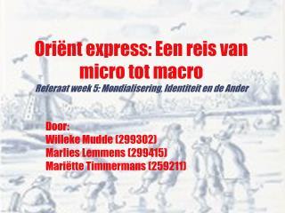 Door: Willeke Mudde (299302) Marlies Lemmens (299415) Mari � tte Timmermans (259211)