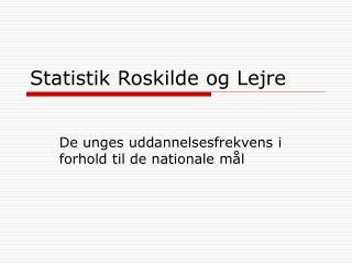 Statistik Roskilde og Lejre