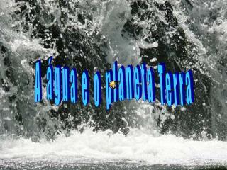 A água e o planeta Terra