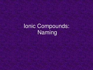 Ionic Compounds:  Naming