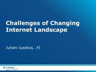 Challenges of Changing Internet Landscape