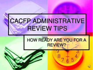 CACFP ADMINISTRATIVE REVIEW TIPS