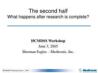 The second half What happens after research is complete?