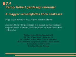 3.4  Károly Róbert gazdasági reformjai A magyar városfejlődés korai szakasza