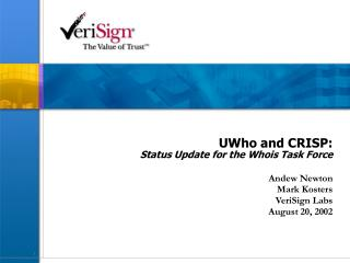 UWho and CRISP: Status Update for the Whois Task Force