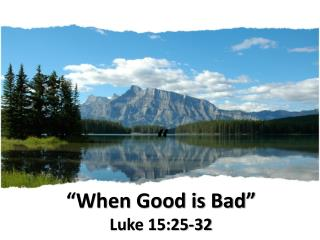 """ ""When Good is Bad"" Luke 15:25-32"