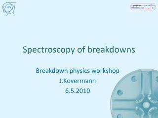 Spectroscopy of breakdowns