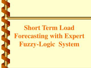 Short Term Load Forecasting with Expert Fuzzy-Logic  System