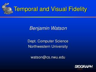 Temporal and Visual Fidelity