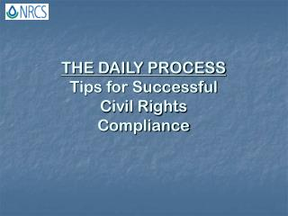 THE DAILY PROCESS Tips for Successful  Civil Rights  Compliance