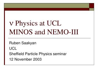 n  Physics at UCL MINOS and NEMO-III