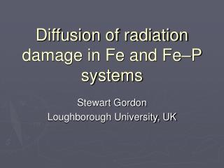 Diffusion of radiation damage in Fe and Fe–P systems