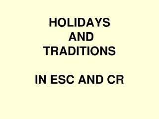 HOLIDAYS  AND  TRADITIONS IN ESC AND CR